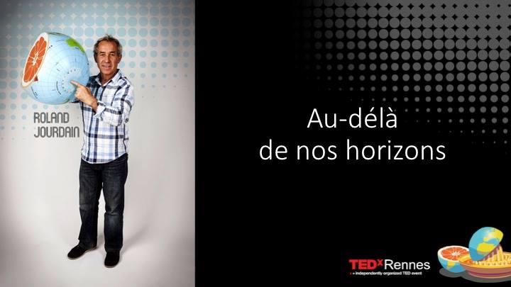 «Au delà de nos horizons»  Roland Jourdain au TedX Rennes