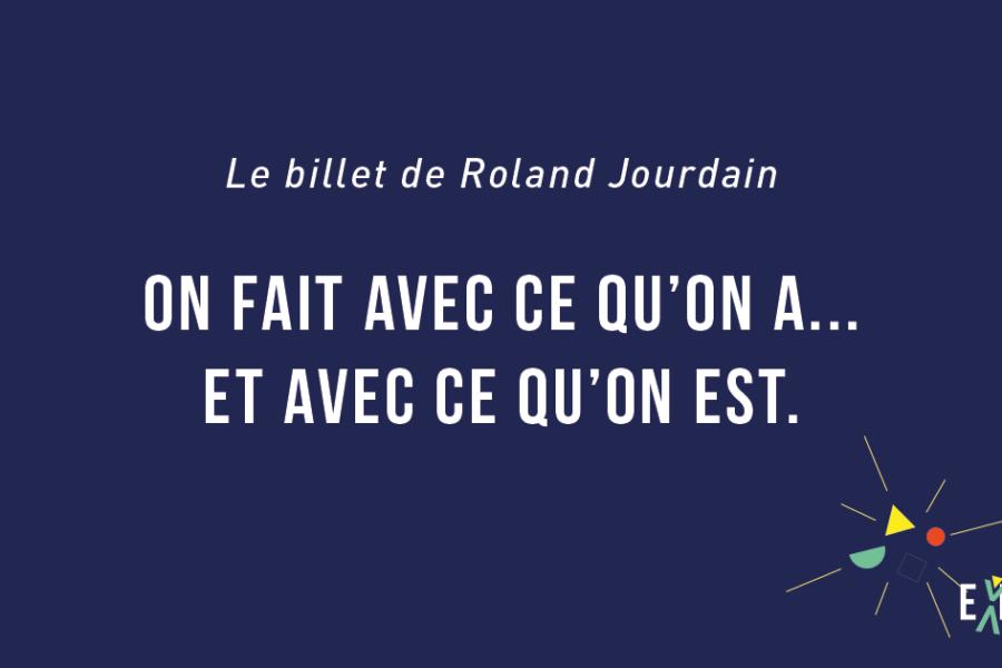 Le billet de Roland Jourdain : On fait avec ce qu'on a… et avec ce qu'on est.