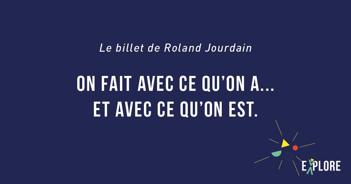 Le billet de Roland Jourdain - On fait avec ce qu'on a et avec ce qu'on est.